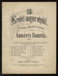 15 eredeti magyar népdal Énekhangra zongorakiséret és átirattal ... A Kisfaludy Társaság megbizásából kiadott Magyar népköltési gyüjteményböl vett szövegekre ... Ára 2 frl.