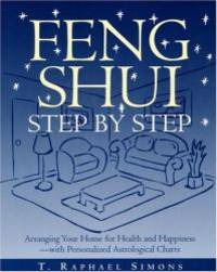Feng Shui Step by Step : Arranging Your Home for Health and Happiness--with Personalized Astrological Charts by T. Raphael Simons - Paperback - 1996-08-02 - from Books Express (SKU: 0517887940q)
