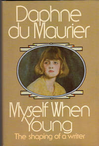 MYSELF WHEN YOUNG ~The Shaping of a Writer by  Daphne DU MAURIER - First Edition - 1977 - from SCENE OF THE CRIME ® (SKU: 000891)