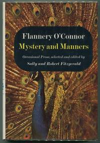 Mystery and Manners; Original Prose, selected and edited by Sally and Robert Fitzgerald by  Flannery O'Connor - First printing - 1969 - from Evening Star Books and Biblio.com