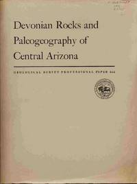 Devonian Rocks and Paleogeography of Central Arizona: Geological Survey  Professional Paper 464