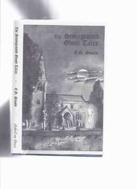 The Stoneground Ghost Tales, Compiled from Recollections of Reverend Roland Batchel, Vicar of the Parish / Ash Tree Press (inc:  Man with Roller; Bone to His Bone; Kirk Spook; Place of Safety; Indian Lamp Shade; Rockery; Lubrietta; Eastern Window etc)