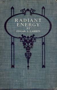 RADIANT ENERGY AND ITS ANALYSIS: ITS RELATION TO MODERN ASTROPHYSICS by  Edgar Lucien LARKIN - Hardcover - 1903 - from Antic Hay Books (SKU: 2496)
