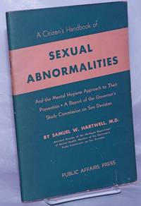 image of A Citizen's Handbook of Sexual Abnormalities and the mental hygiene approach to theri prevention, a report to the Committee on Education of the Governor's Study, Commission on the Deviated Criminal Sex Offender, State of Michigan