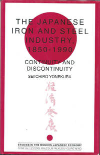 The Japanese Iron and Steel Industry, 1850-1990: Continuity and Discontinuity (Studies in the Modern Japanese Economy)