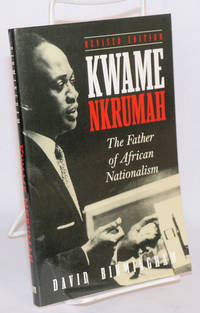 Kwame Nkrumah, the father of African nationalism. Revised edition