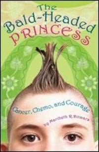 Bald-Headed Princess: Cancer, Chemo, and Courage by Maribeth R. Ditmars