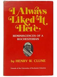 I Always Liked It Here: Reminiscences of a Rochesterian