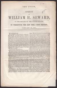 drop-title] THE UNION. SPEECH OF WILLIAM H. SEWARD, in the Senate of the United States, on presenting the New York Union petition. January 30, 1861.