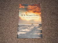 image of If it Wasn't Love: A Journal About Sex, Death and God