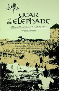 Year of the Elephant: A Moroccan Woman's Journey Toward Independence (Modern Middle East...