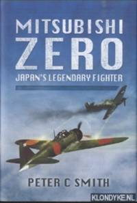 Mitsubishi Zero. Japan's Legendary Fighter by  Peter C Smith - Hardcover - 2014 - from Klondyke and Biblio.co.uk