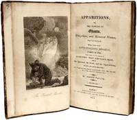 Apparitions; or, the Mystery of Ghosts, Hobgoblins, and Haunted Houses, Developed. Being a Collection of Entertaining Stories, Founded on Fact; And Selected for the Purpose of Eradicting Those Ridiculous Fears, Which the Ignorant, the Weak, and the Superstitious, Are But Too Apt To Encourage, for Want of Properly Examining into the Causes of Such Absurd Impositions