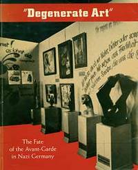 image of Degenerate Art: The Fate of the Avant-Garde in Nazi Germany. (Signed by Peter Selz)
