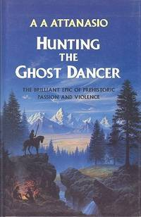 HUNTING THE GHOST DANCER: A NOVEL