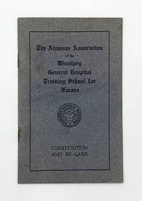 Constitution and By-Laws of the Alumnae Association of the Winnipeg General Hospital Training School for Nurses: by [Alumnae Association of the Winnipeg General Hospital Training School] - Paperback - First Edition, First Printing - ND [Circa 1910?] - from Black's Fine Books & Manuscripts (SKU: 2041)