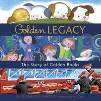 image of Golden Legacy : How Golden Books Won Children's Hearts, Changed Publishing Forever, and Became an American Icon along the Way