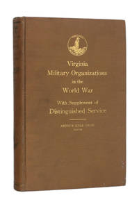 PUBLICATIONS OF THE VIRGINIA WAR HISTORY COMMISSION, SOURCE VOL. V: Virginia Military Organizations in the World War; With Supplement of Distinguished Service by  Arthur Kyle (editor) Davis - First Edition - 1927 - from Michael Pyron, Bookseller, ABAA (SKU: 5940)