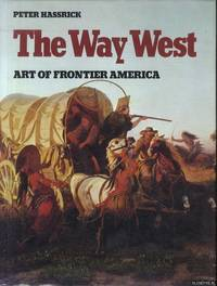The Way West: Art of Frontier America by  Peter Hassrick - Hardcover - 1983 - from Klondyke and Biblio.com