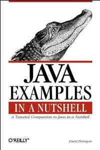 image of Java Examples in a Nutshell: A Companion Volume to Java in a Nutshell (A nutshell handbook)