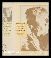 An invisible spectator : a biography of Paul Bowles / Christopher Sawyer-Lauçanno
