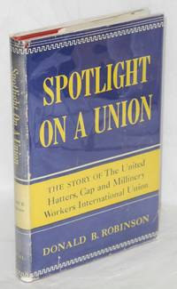 image of Spotlight on a union; the story of the United Hatters, Cap and Millinery Workers International Union