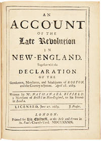AN ACCOUNT OF THE LATE REVOLUTION IN NEW- ENGLAND. TOGETHER WITH THE DECLARATION OF THE GENTLEMEN, MERCHANTS, AND INHABITANTS OF BOSTON, AND THE COUNTRY ADJACENT. APRIL 18, 1689