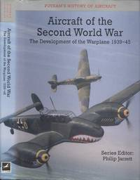 Aircraft of the Second World War : Development of the Warplane, 1939-45 (Putnam's History of Aircraft Series)