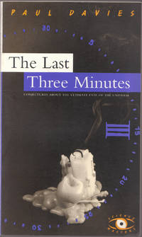 image of The Last Three Minutes: Conjectures about the Ultimate Fate of the Universe