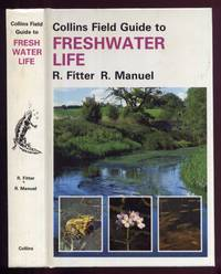 A Field Guide to Freshwater Life in Britain and North-west Europe by Fitter, Richard & Richard Manuel: - 1986