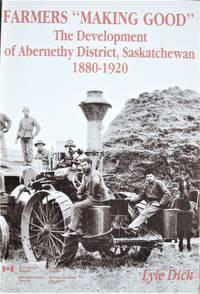"image of Farmers ""Making Good"". the Development of Abernethy District, Saskatchewan 1880-1920"