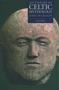 Dictionary of Celtic Mythology by James MacKillop - 1998