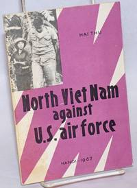 North Viet Nam against US air force by Hai Thu - Paperback - 1967 - from Bolerium Books Inc., ABAA/ILAB (SKU: 161272)