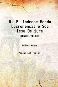 R. P. Andreae Mendo Lucronensis e Soc Iesu De iure academico 1668
