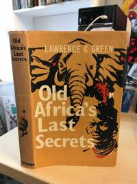 Old Africa's Last Secrets. Adventures and Discoveries of an Author in Search of the Grain of Truth in Africa's Strangest Tales; and Views on Certain Deep Mysteries of Africa, Solved and Unsolved or Never to be Solved by Lawrence G. Green - First Edition - 1961 - from Dreadnought Books and Biblio.co.uk