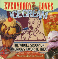 Everybody Loves Ice Cream: The Scoop on America's Favorite Treat