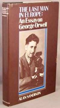 The Last Man in Europe; An Essay on George Orwell.