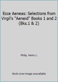 Ecce Aeneas: Selections from Virgil's Aeneid Books 1 and 2 (Bks.1 & 2)