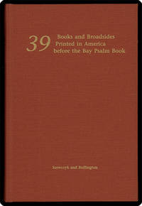 39 books and broadsides printed in America before the Bay Psalm Book.