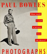 Paul Bowles Photographs. How Could I Send A Picture Inot The Desert?