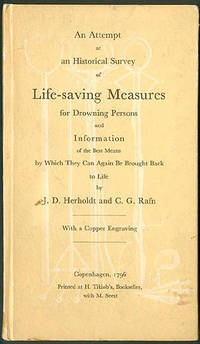 An Attempt at an Historical Survey of Life-Saving Measures for Drowning Persons and Information of the Best Means by Which They Can Again Be Brought Back to Life