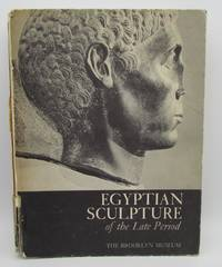 Egyptian Sculpture of the Late Period 700 B.C. to A.D. 100: An Exhibition Held at the Brooklyn Museum 1960