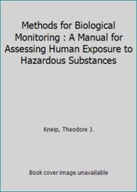 Methods for Biological Monitoring : A Manual for Assessing Human Exposure to Hazardous Substances