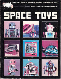Space Toys: A Collector's Guide to Science Fiction and Astronautical Toys by  Crystal & Leland Payton - Paperback - 1st Printing - 1982 - from John Thompson and Biblio.com