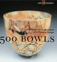 500 Bowls: Contemporary Explorations of a Timeless Design by Suzanne J.E. Tourtillott - 2003-02-01