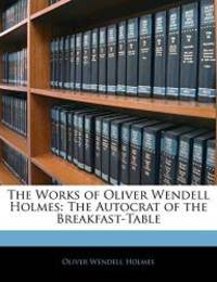 image of The Works of Oliver Wendell Holmes: The Autocrat of the Breakfast-Table