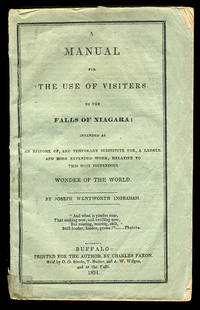 A Manual for the Use of Visiters [sic] to the Falls of Niagara: Intended as an Epitome of, and Temporary Substitute for, a Larger and More Extended Work, Relative to this Most Stupendous Wonder of the World