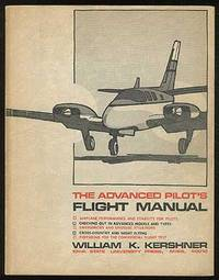 The Advanced Pilot's Flight Manual: Airplane Performance and Stability for Pilots, Checking Out in Advanced Models and Types, Emergencies and Unusual Situations, Cross-Country and Night Flying, Preparing for the Commercial Flight Test