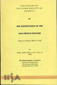 THE PAPERS OF THE HYMN SOCIETY OF AMERICA IV, THE SIGNIFICANCE OF THE OLD  FRENCH PSALTER
