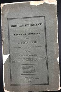 THE MODERN EMIGRANT; or, Love of Liberty: Being a Discourse, Delivered in the City of New-York